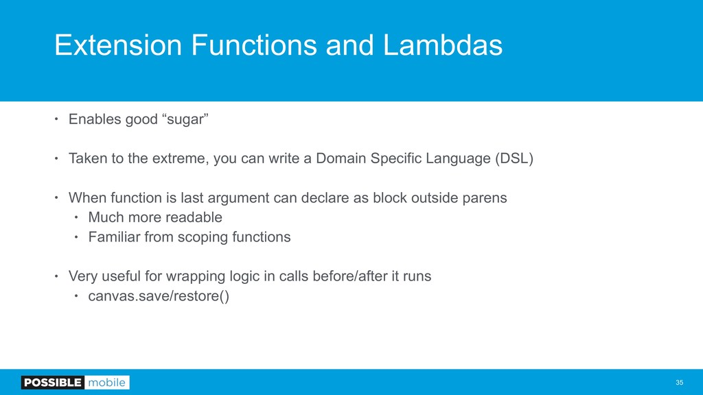 Extension Functions and Lambdas • Enables good ...