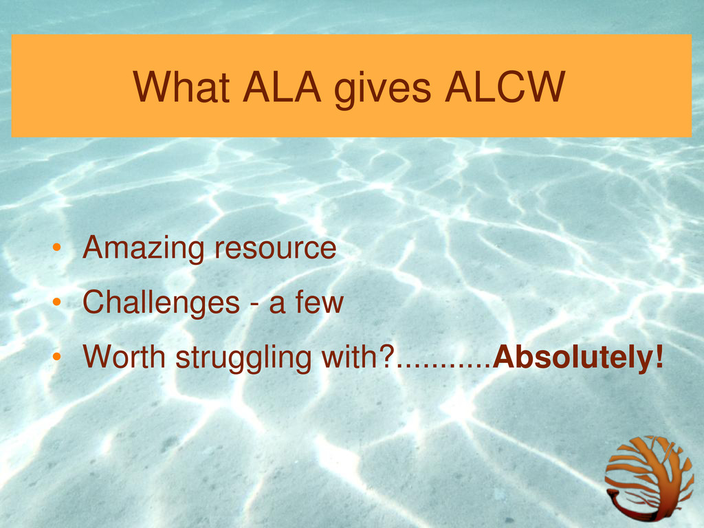 What ALA gives ALCW • Amazing resource • Challe...