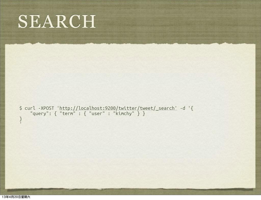 SEARCH $ curl -XPOST 'http://localhost:9200/twi...