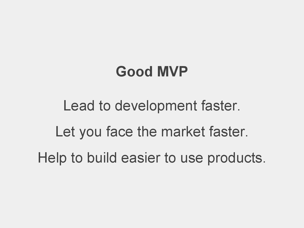 Good MVP Lead to development faster. Let you fa...