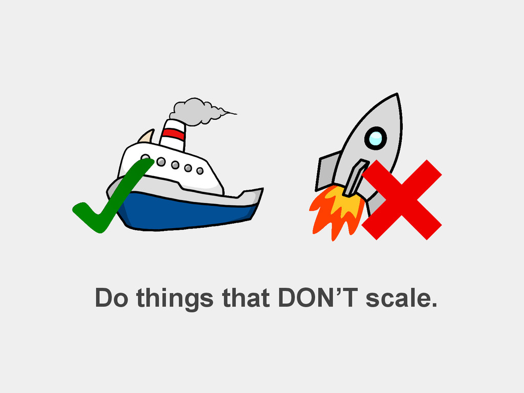 Do things that DON'T scale.