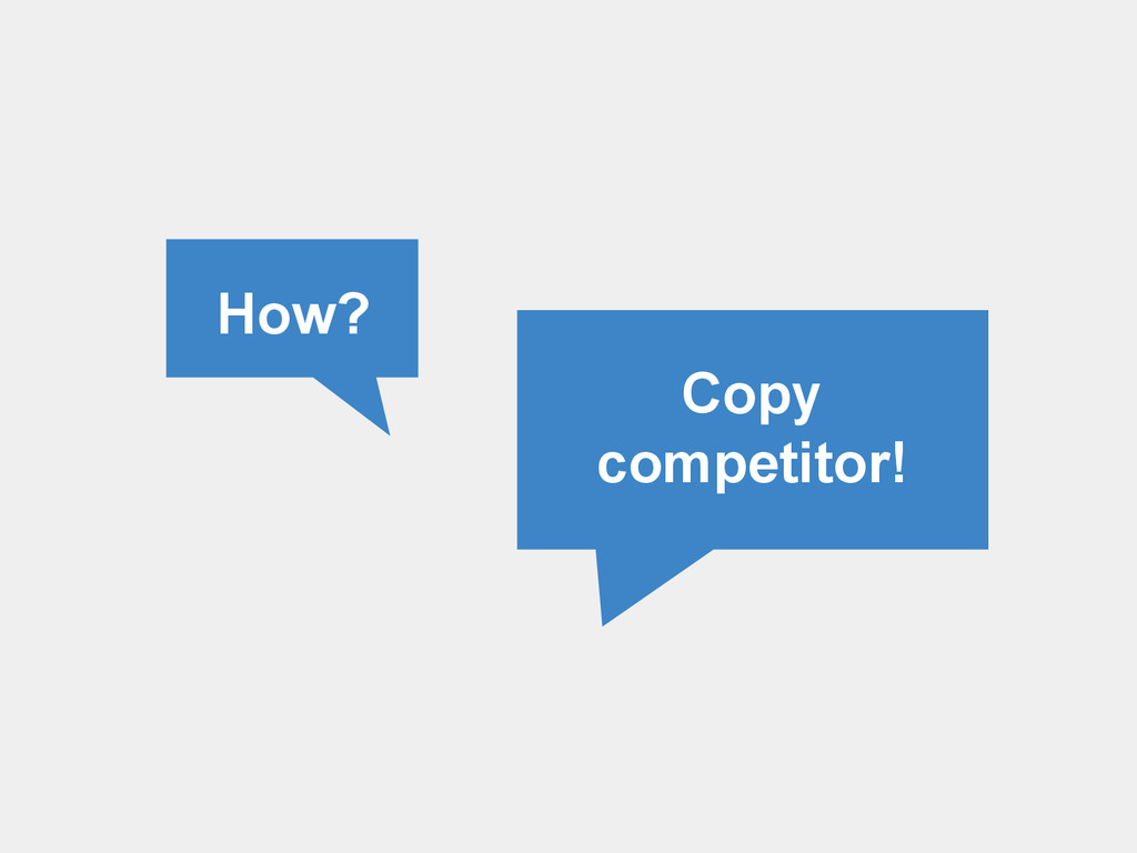 How? Copy competitor!