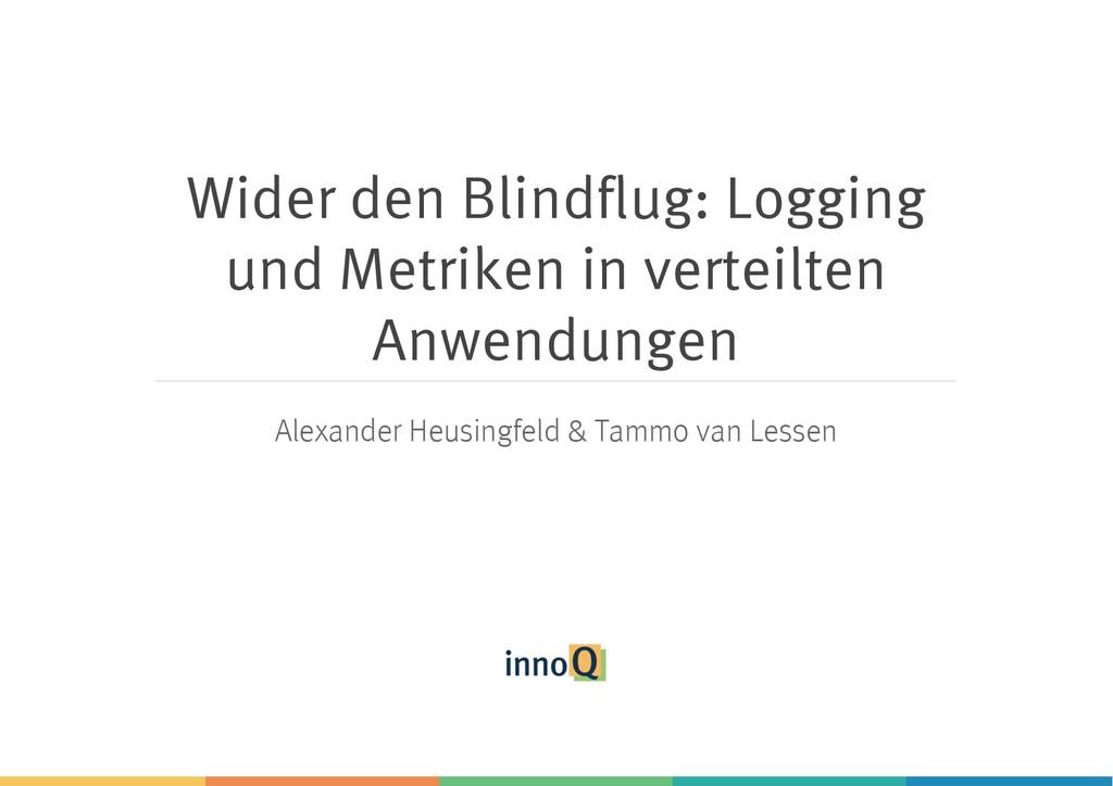 Wider den Blindflug: Logging und Metriken in ver...