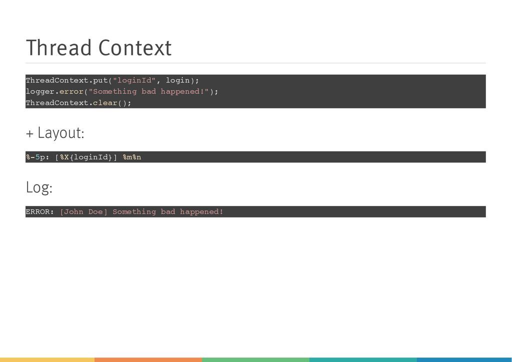 "Thread Context ThreadContext.put(""loginId"", log..."