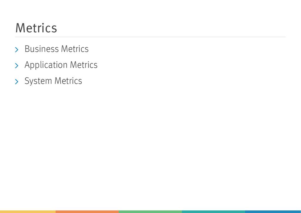 Metrics Business Metrics Application Metrics Sy...