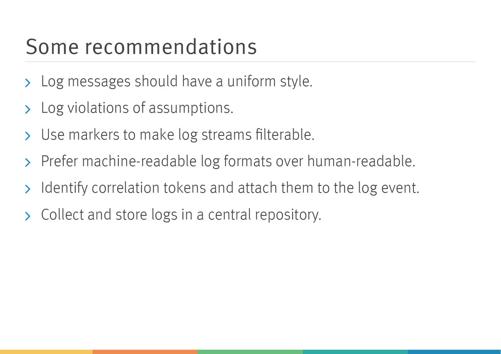 Some recommendations Log messages should have a...