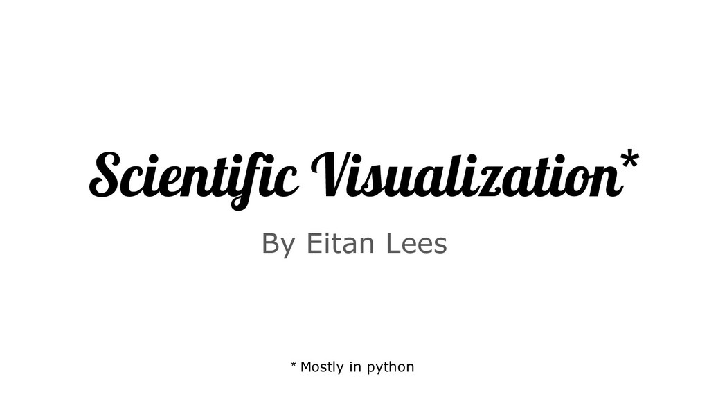 Scientific Visualization By Eitan Lees * * Most...
