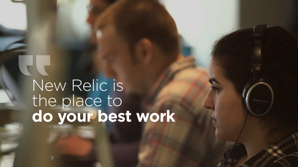 New Relic is  the place to do your best work