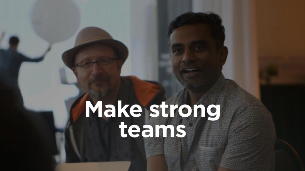 Make strong teams