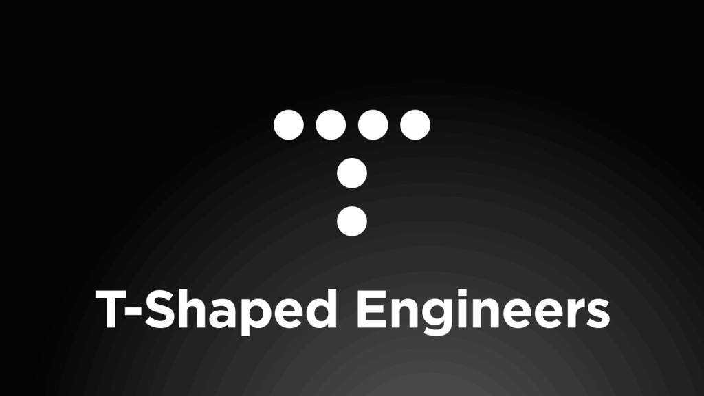 T-Shaped Engineers