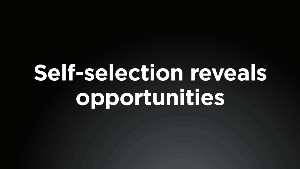 Self-selection reveals opportunities