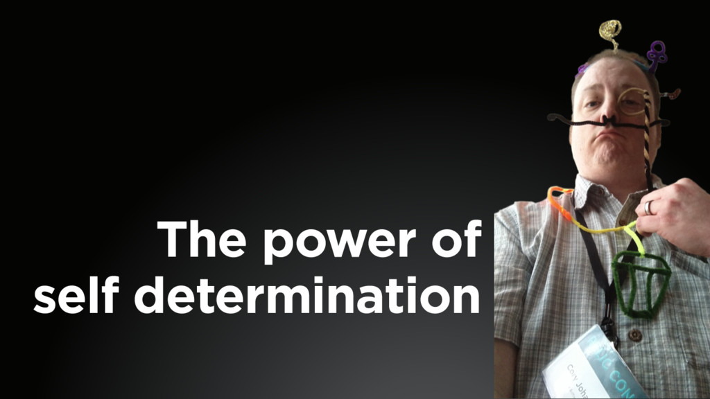 The power of  self determination