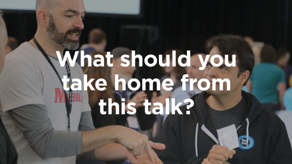 What should you take home from this talk?
