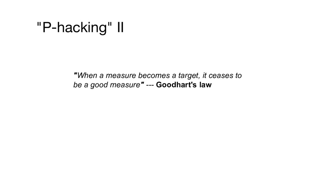 """""""P-hacking"""" II """"When a measure becomes a target..."""