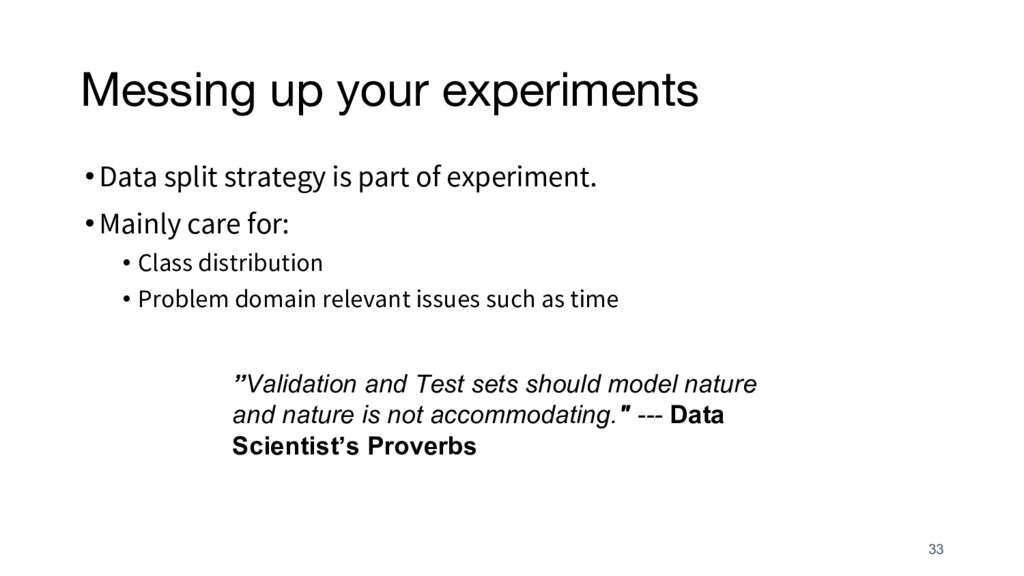 Messing up your experiments •Data split strateg...