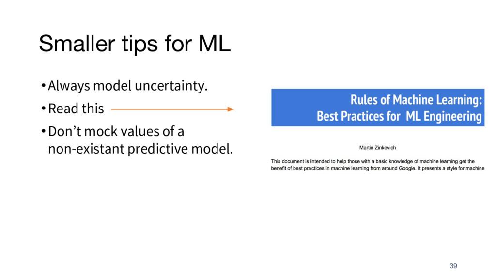 Smaller tips for ML •Always model uncertainty. ...