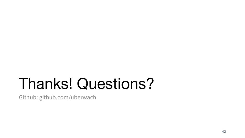 Thanks! Questions? Github: github.com/uberwach ...