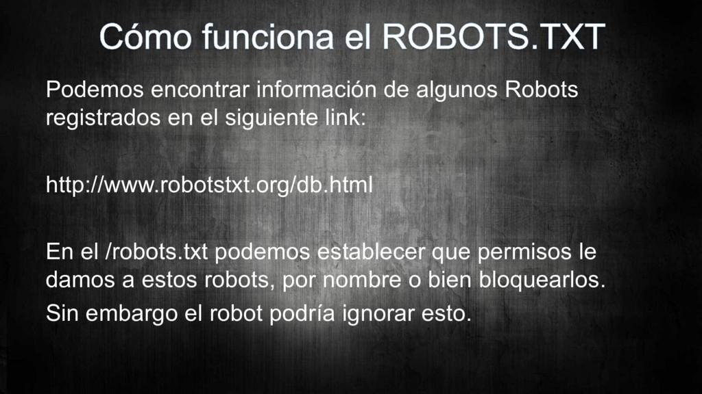 Podemos encontrar información de algunos Robots...