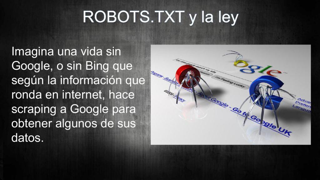 Imagina una vida sin Google, o sin Bing que seg...