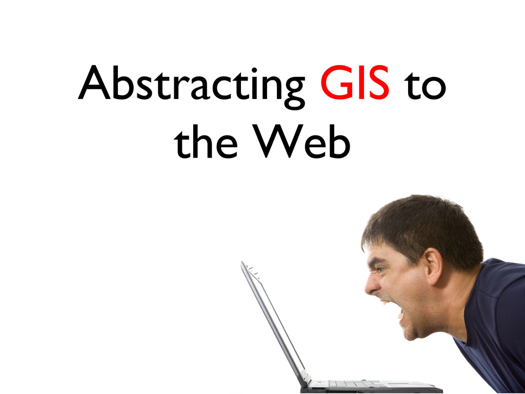 Abstracting GIS to the Web