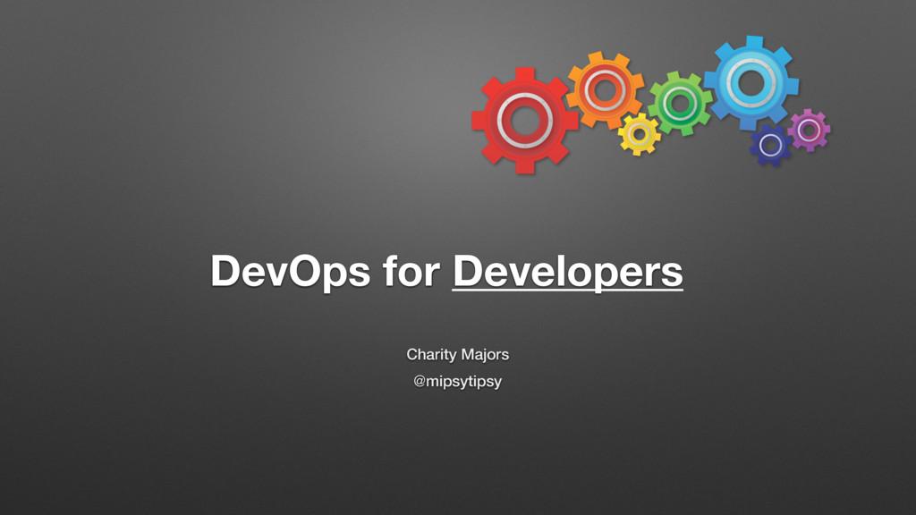 Charity Majors @mipsytipsy DevOps for Developers