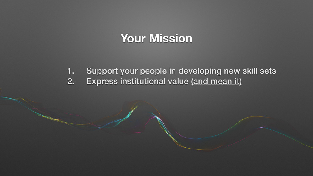 Your Mission 1. Support your people in developi...