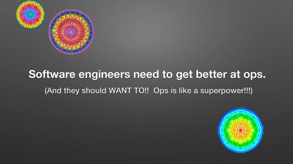 Software engineers need to get better at ops. (...