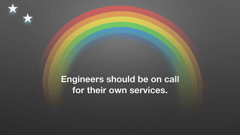 Engineers should be on call for their own servi...