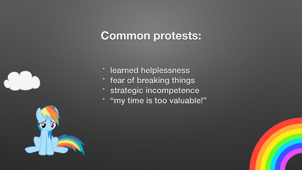 Common protests: * learned helplessness * fear ...
