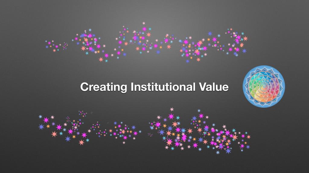 Creating Institutional Value