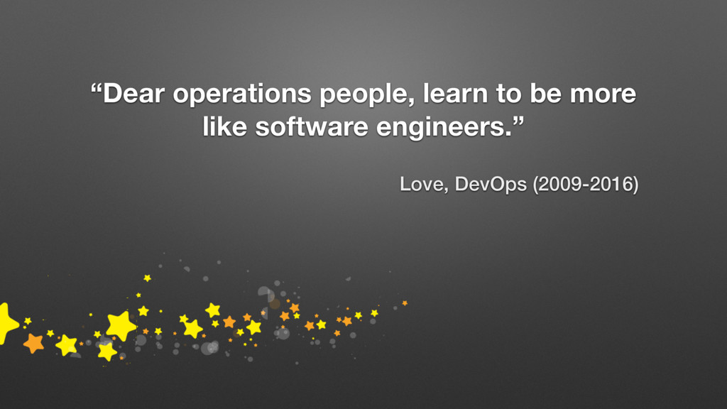 """""""Dear operations people, learn to be more like ..."""