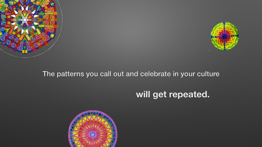The patterns you call out and celebrate in your...