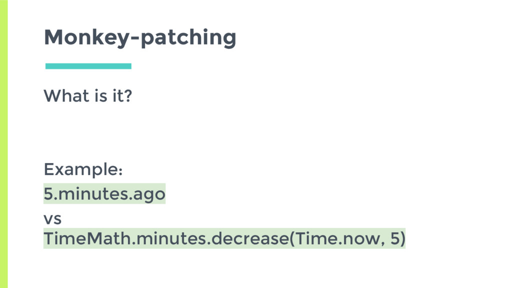 Monkey-patching What is it? Example: 5.minutes....