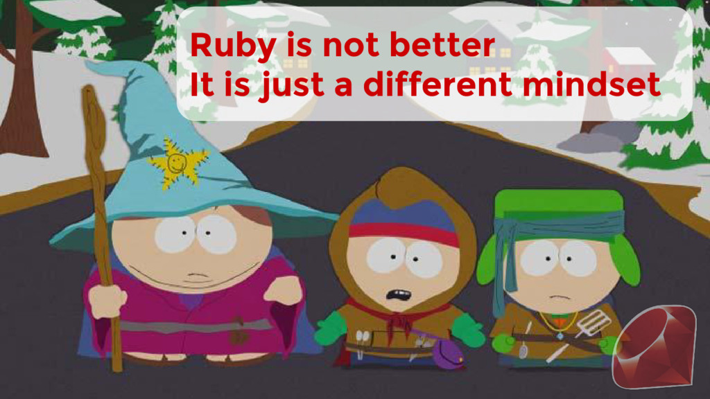 Ruby is not better It is just a different minds...