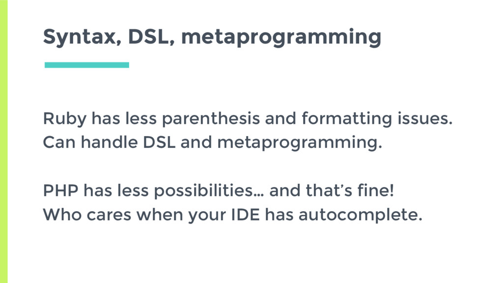 Syntax, DSL, metaprogramming Ruby has less pare...