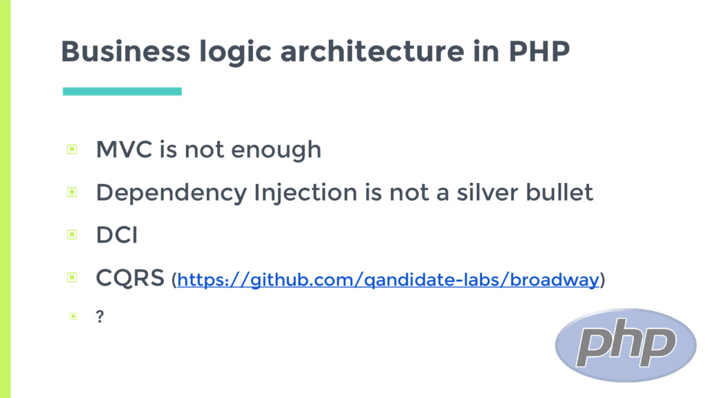 Business logic architecture in PHP ▣ MVC is not...