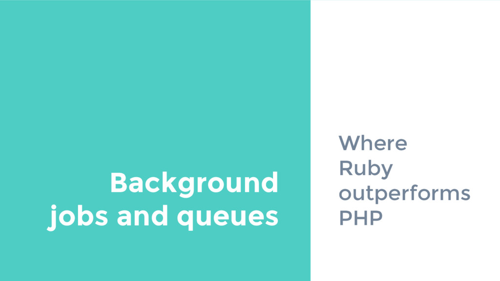 Where Ruby outperforms PHP Background jobs and ...