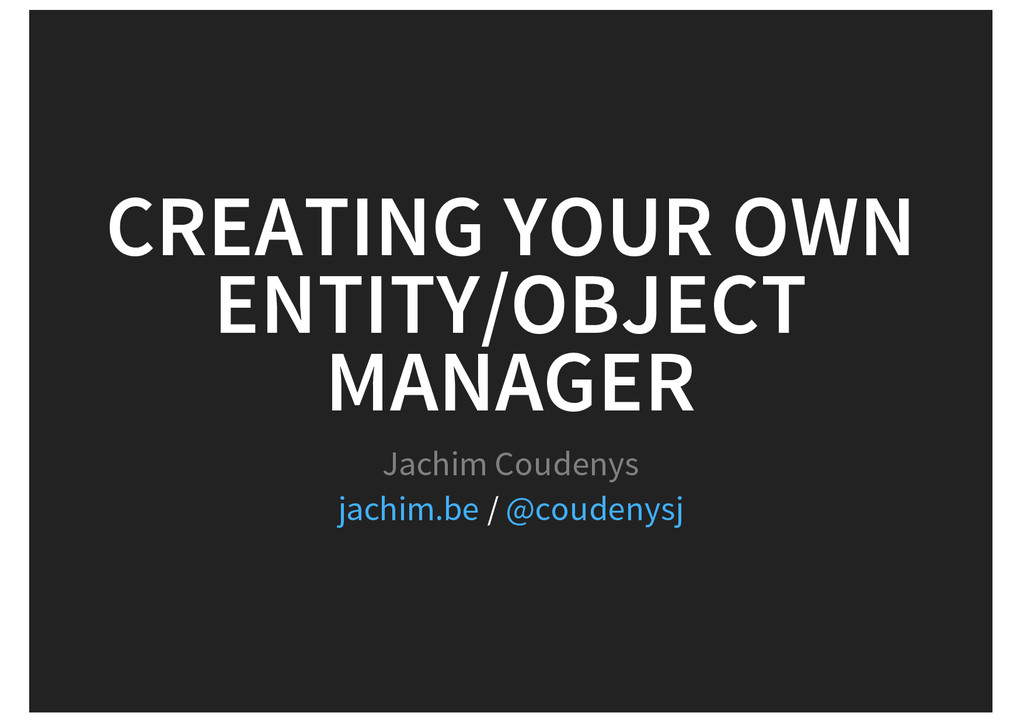 CREATING YOUR OWN ENTITY/OBJECT MANAGER Jachim ...