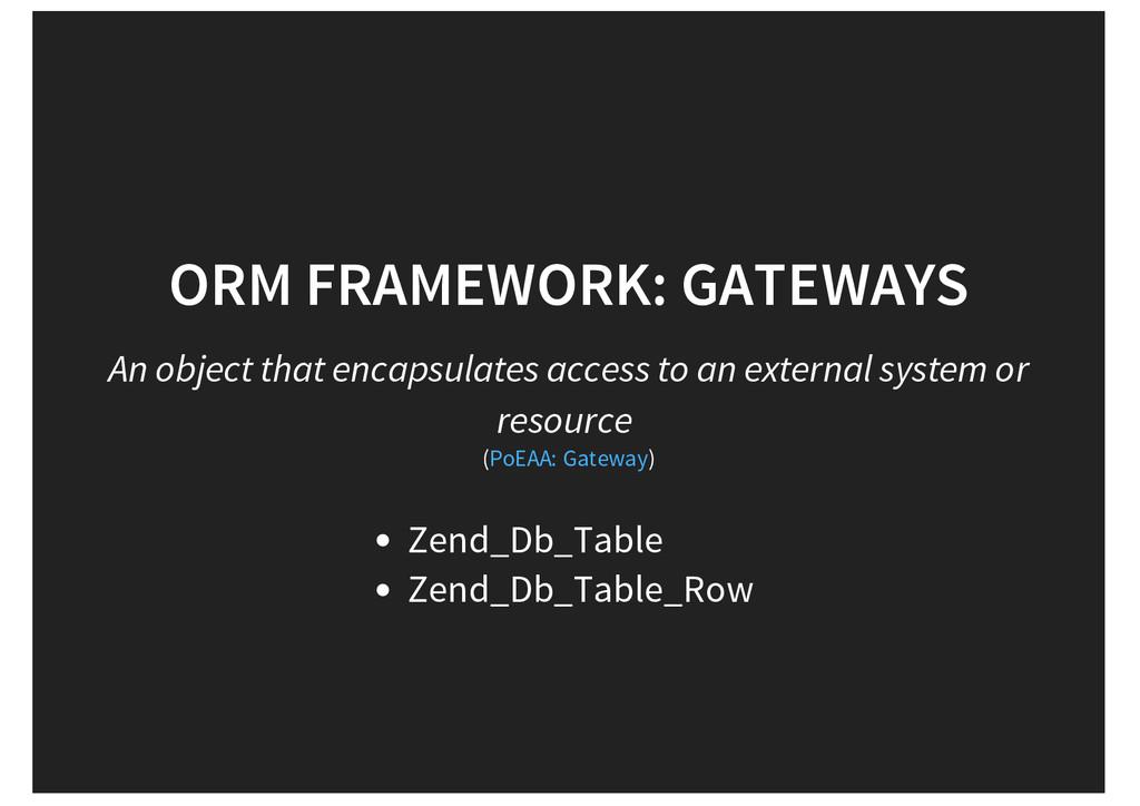 ORM FRAMEWORK: GATEWAYS An object that encapsul...