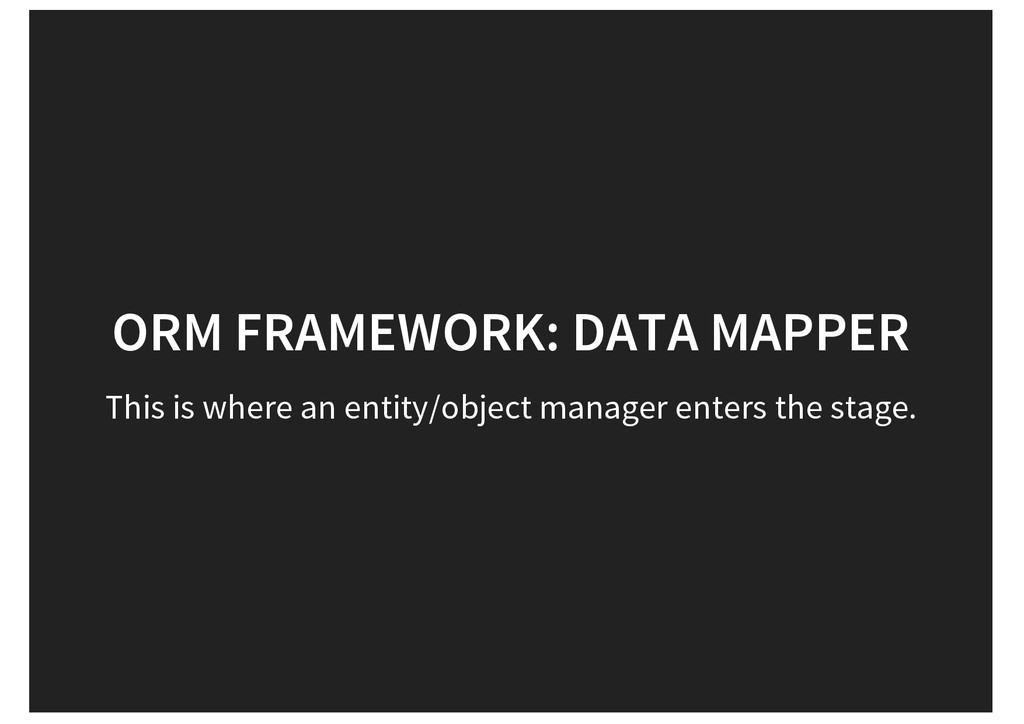 ORM FRAMEWORK: DATA MAPPER This is where an ent...