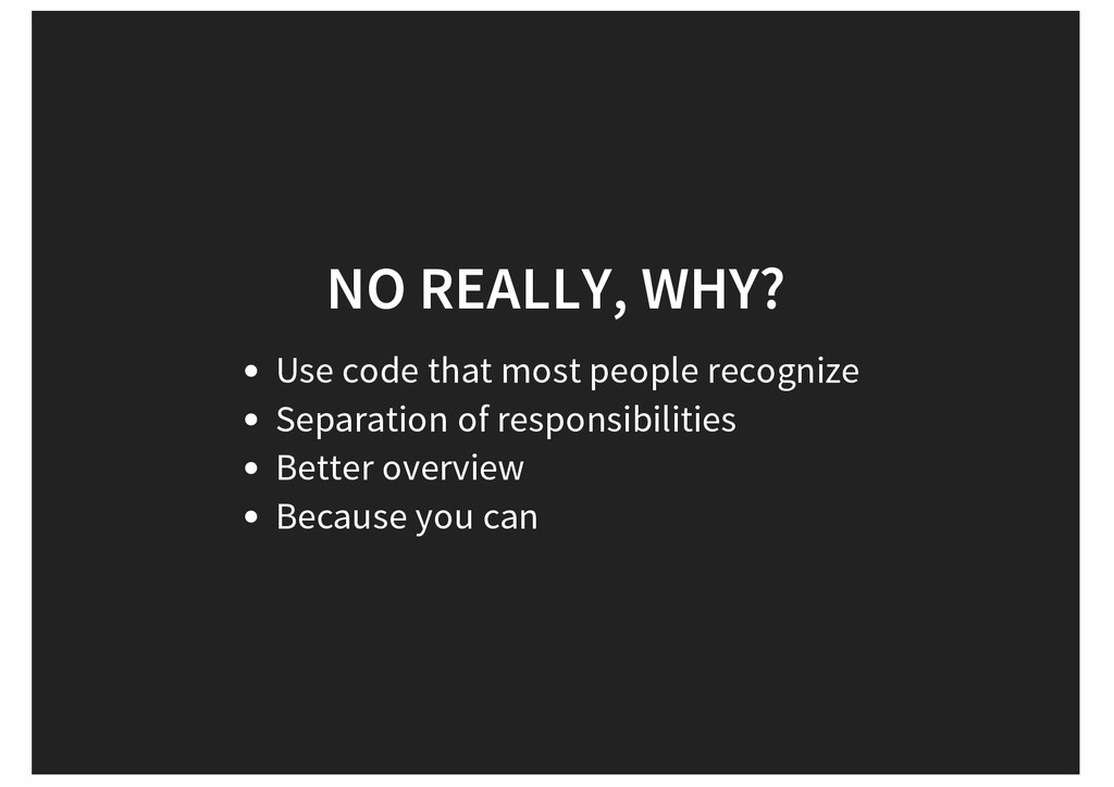 NO REALLY, WHY? Use code that most people recog...