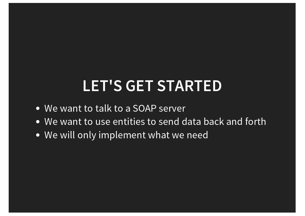 LET'S GET STARTED We want to talk to a SOAP ser...