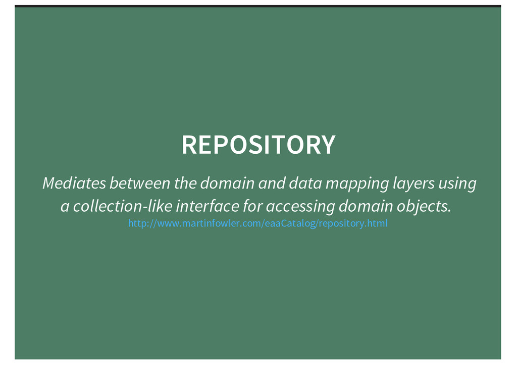 REPOSITORY Mediates between the domain and data...