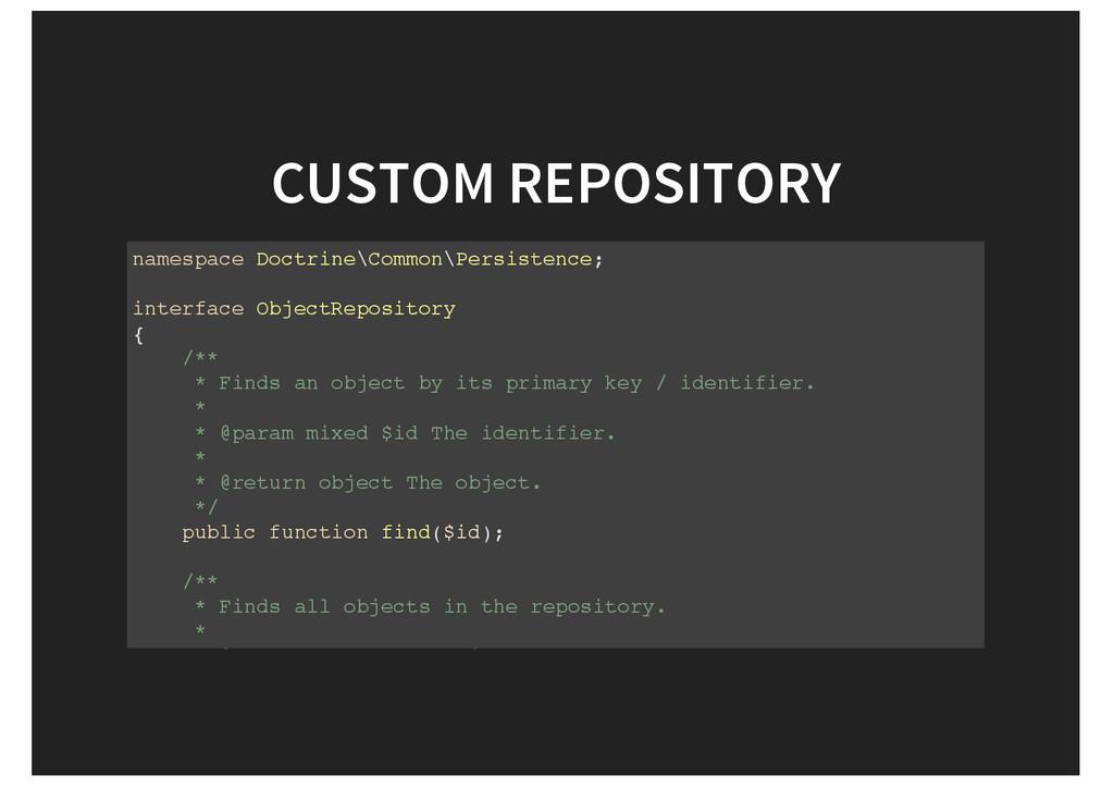 CUSTOM REPOSITORY namespace Doctrine\Common\Per...