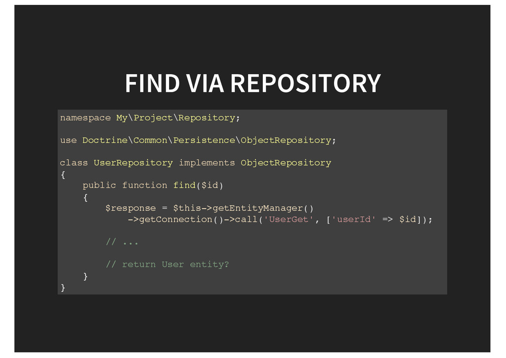 FIND VIA REPOSITORY namespace My\Project\Reposi...