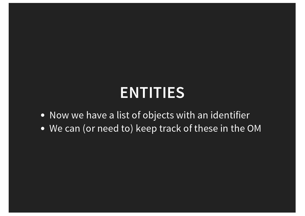 ENTITIES Now we have a list of objects with an ...