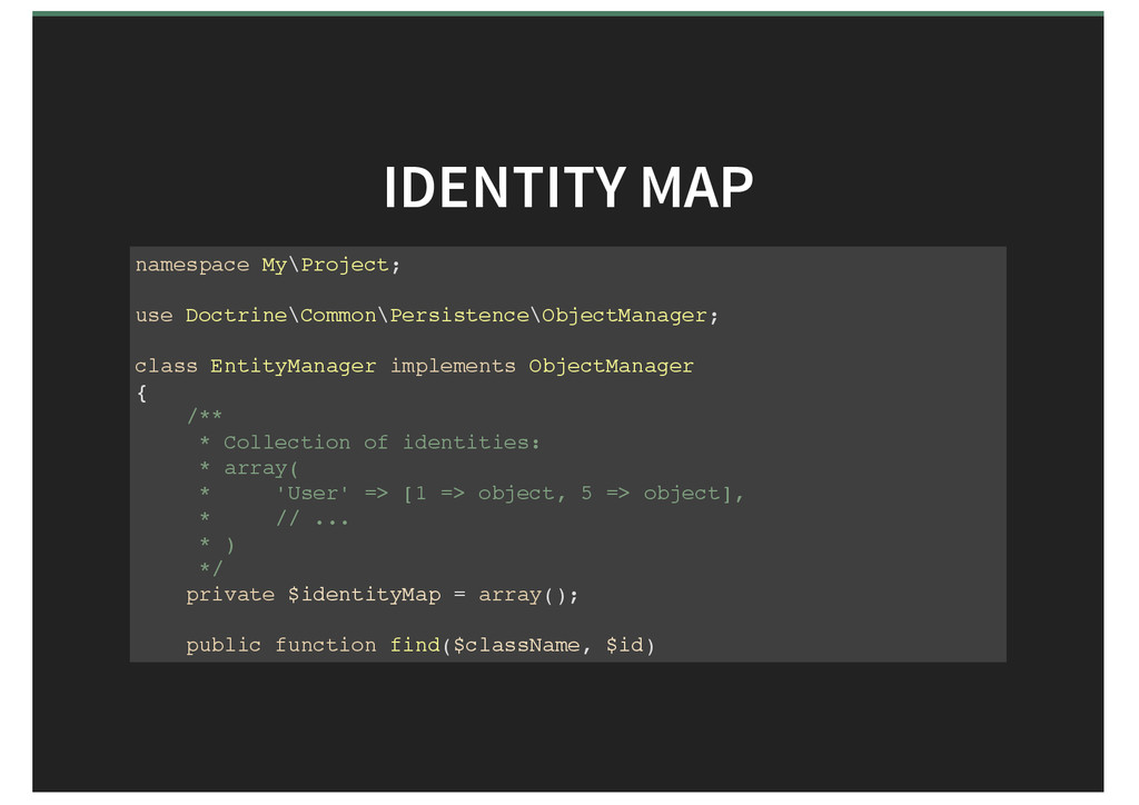 IDENTITY MAP namespace My\Project; use Doctrine...