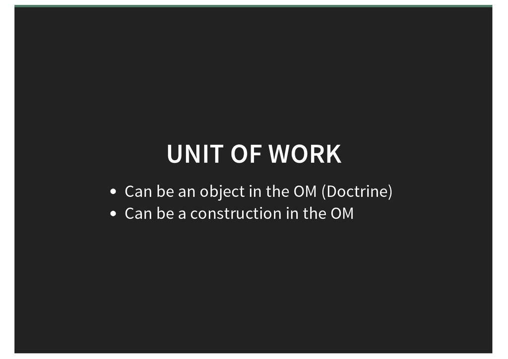 UNIT OF WORK Can be an object in the OM (Doctri...