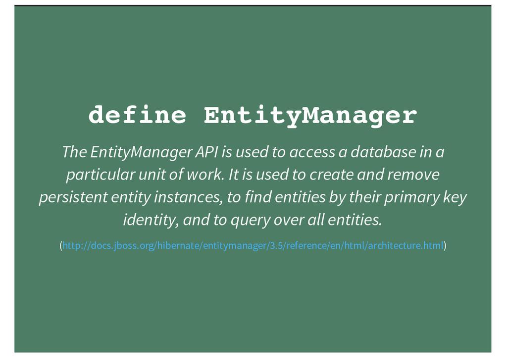 define EntityManager The EntityManager API is u...