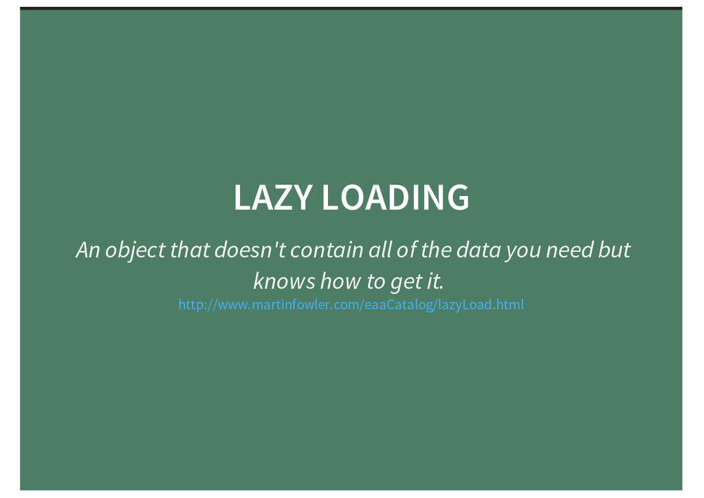 LAZY LOADING An object that doesn't contain all...